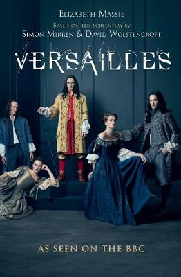 Versailles Sweeping. Sexy. Dramatic. the Most Captivating Historical Novel You'll Read This Year by Elizabeth Massie