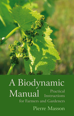 A Biodynamic Manual Practical Instructions for Farmers and Gardeners by Pierre Masson