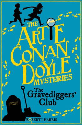 Artie Conan Doyle and the Gravediggers' Club by Robert J. Harris