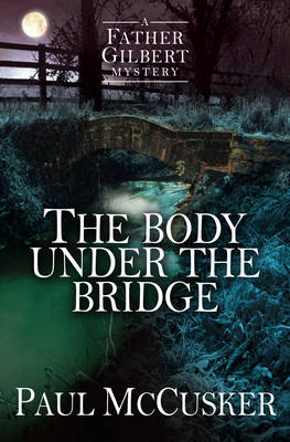 The Body Under the Bridge by Paul McCusker