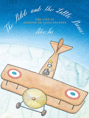 The Pilot and the Little Prince by Peter Sis, Peter Sis