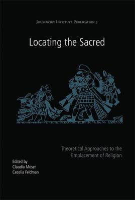 Locating the Sacred Theoretical Approaches to the Emplacement of Religion by Claudia Moser