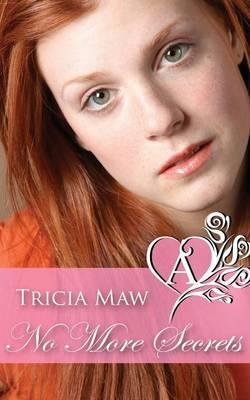 No More Secrets by Tricia Maw