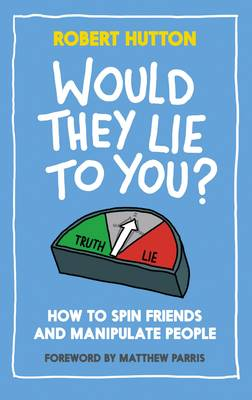Would They Lie to You? A Spotter's Guide to Fibs by Robert S. Hutton
