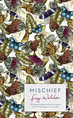 Mischief Fay Weldon Selects Her Best Short Stories by Fay Weldon