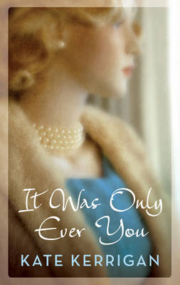 Cover for It Was Only Ever You by Kate Kerrigan