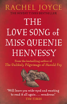 The Love Song of Miss Queenie Hennessy Or the Letter That Was Never Sent to Harold Fry by Rachel Joyce
