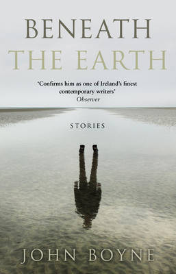 Beneath the Earth by John Boyne