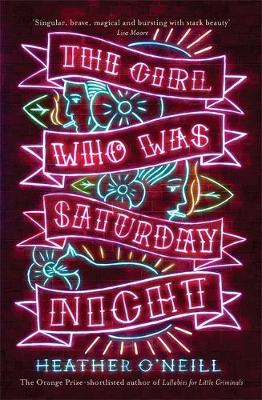 The Girl Who Was Saturday Night by Heather O'neill