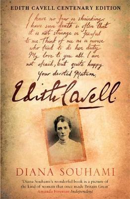 Edith Cavell Nurse, Martyr, Heroine by Diana Souhami