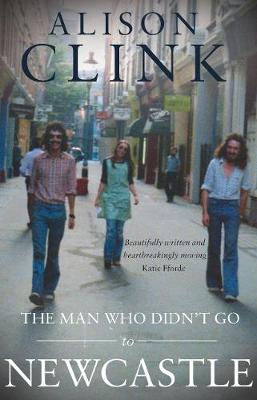 The Man Who Didn't Go to Newcastle by Alison Clink