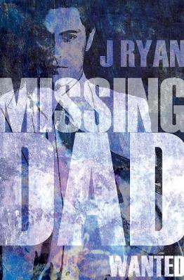 Missing Dad Wanted by J Ryan