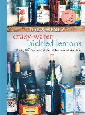 Crazy Water, Pickled Lemons Enchanting dishes from the Middle East, Mediterranean and North Africa by Diana Henry