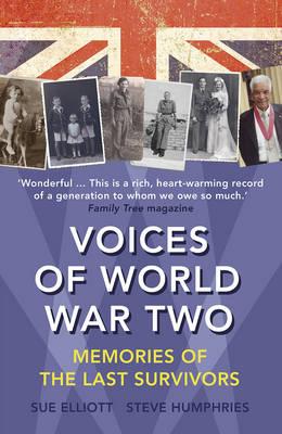 Voices of World War Two Memories of the Last Survivors by Sue Elliott, Steve Humphries