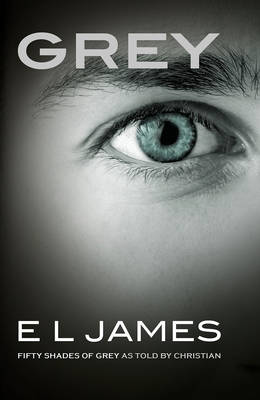 Grey Fifty Shades of Grey as Told by Christian by E. L. James