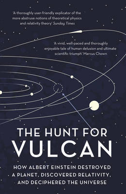 The Hunt for Vulcan How Albert Einstein Destroyed a Planet and Deciphered the Universe by Thomas Levenson