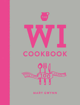 The Wi Cookbook The First 100 Years by Mary Gwynn