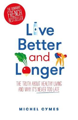 Live Better and Longer by Dr Michel Cymes