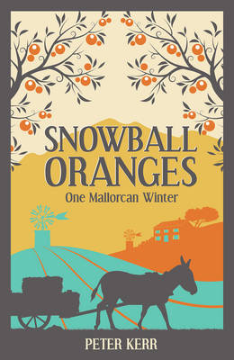 Snowball Oranges One Mallorcan Winter by Peter Kerr