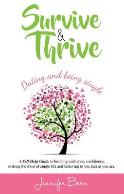 Survive and Thrive: Dating and Being Single by Jennifer Boon