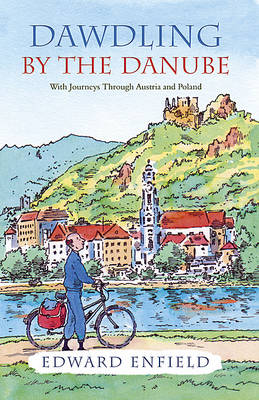 Dawdling by the Danube With Journeys in Bavaria and Poland by Edward Enfield