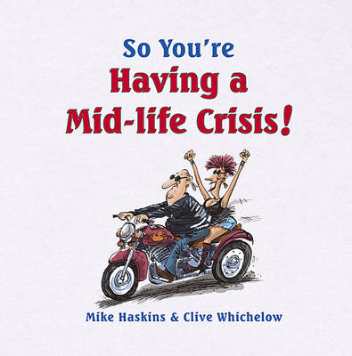 So You're Having a Mid-life Crisis! by Mike Haskins, Clive Whichelow