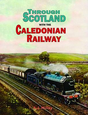 Through Scotland with the Caledonian Railway by A. J. Mullay