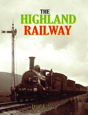 The Highland Railway by David Ross