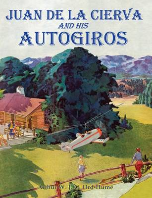 Juan de la Cierva and His Autogiros by Arthur W. J. G. Ord-Hume