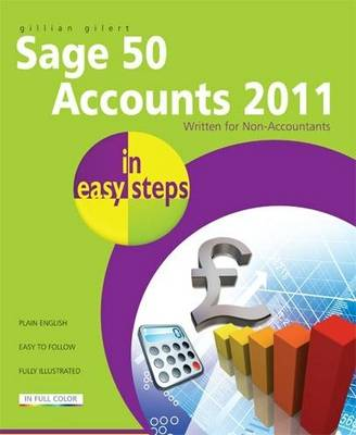 Sage 50 Accounts 2011 In Easy Steps Written for Non-Accountants by Gillian Gilert