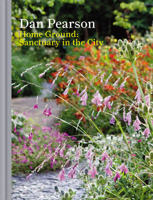 Home Ground Sanctuary in the City by Dan Pearson, Howard Sooley