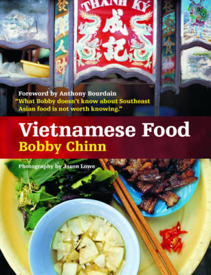 Vietnamese Food by Bobby Chinn, Jason Lowe, Anthony Bourdain