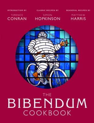The Bibendum Cookbook by Terence Conran, Simon Hopkinson, Matthew Harris