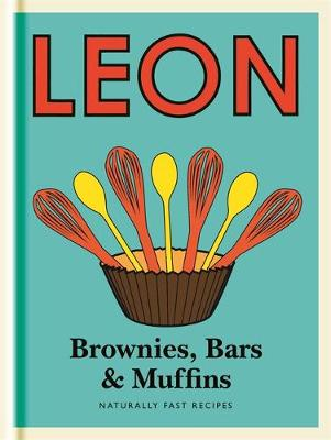 Little Leon: Brownies, Bars & Muffins Naturally Fast Recipes by Leon Restaurants Ltd