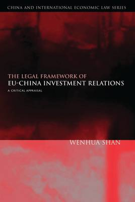 The Legal Framework of EU-China Investment Relations A Critical Appraisal (with a Foreword by Professor Sir Elihu Lauterpacht) by Wenhua Shan, Elihu, CBE, QC Lauterpacht