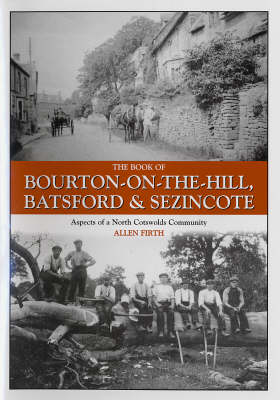 The Book of Bourton-on-the-Hill, Batsford and Sezincote Aspects of a North Cotswolds Community by Allen Firth