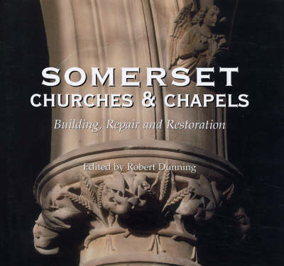 Somerset Churches and Chapels Building, Repairs and Restorations by Robert Dunning