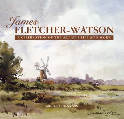 James Fletcher-Watson A Celebration of the Artist's Life and Work by James Fletcher-Watson