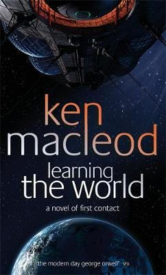 Learning The World A novel of first contact by Ken MacLeod