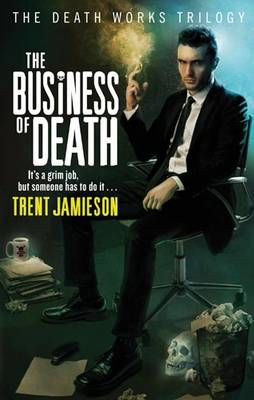 The Business Of Death Death Works Trilogy by Trent Jamieson