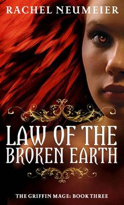 Law Of The Broken Earth The Griffin Mage: Book Three by Rachel Neumeier