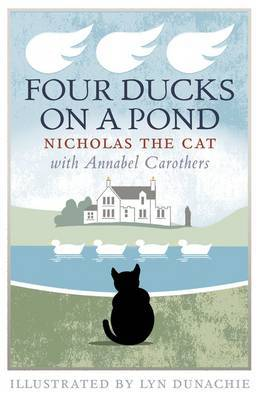 Four Ducks on a Pond by Nicholas the Cat, Annabel Carothers