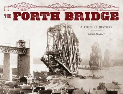 The Forth Bridge A Picture History by Sheila McKay, H. G. Weaver