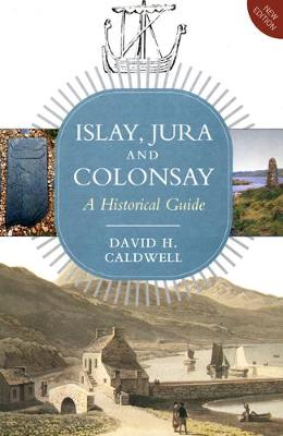 Islay, Jura and Colonsay A Historical Guide by David Caldwell