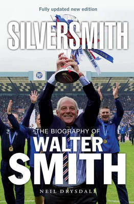 Silversmith The Biography of Walter Smith by Neil Drysdale