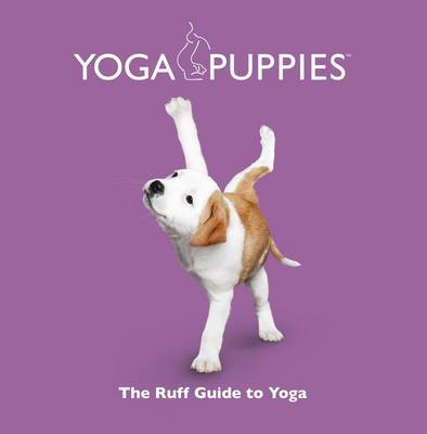 Yoga Puppies The Ruff Guide to Yoga by Daniel Borris