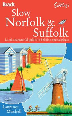 Slow Norfolk and Suffolk Local, Characterful Guides to Britain's Special Places by Laurence Mitchell