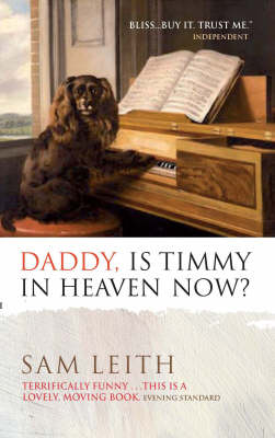 Daddy, is Timmy in Heaven Now? by Sam Leith