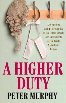 A Higher Duty by Peter Murphy