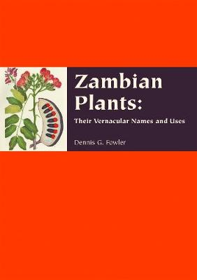 Zambian Plants Their Vernacular Names and Uses by Dennis G. Fowler